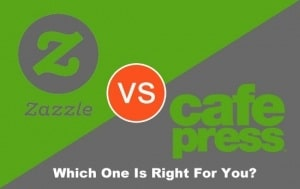 Zazzle vs Cafepress-Which-One is Right for You