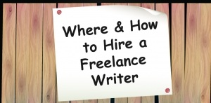 Where and How to Hire a Freelance Writer