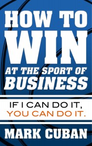 How to Wind at the Sport of Business-Mark Cuban