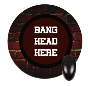 Bang Head Here-Round Mouse pad Office Gift Ideas